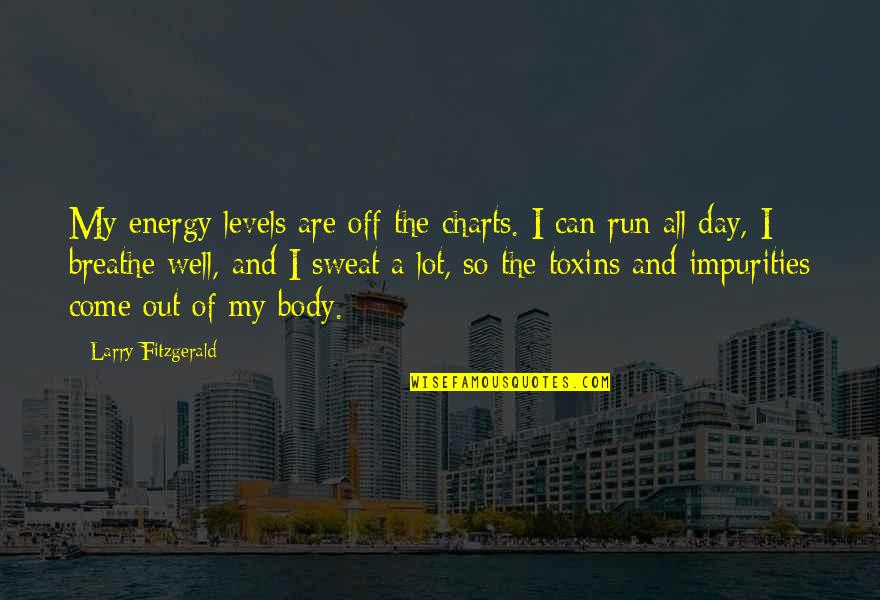 Toxins Quotes By Larry Fitzgerald: My energy levels are off the charts. I