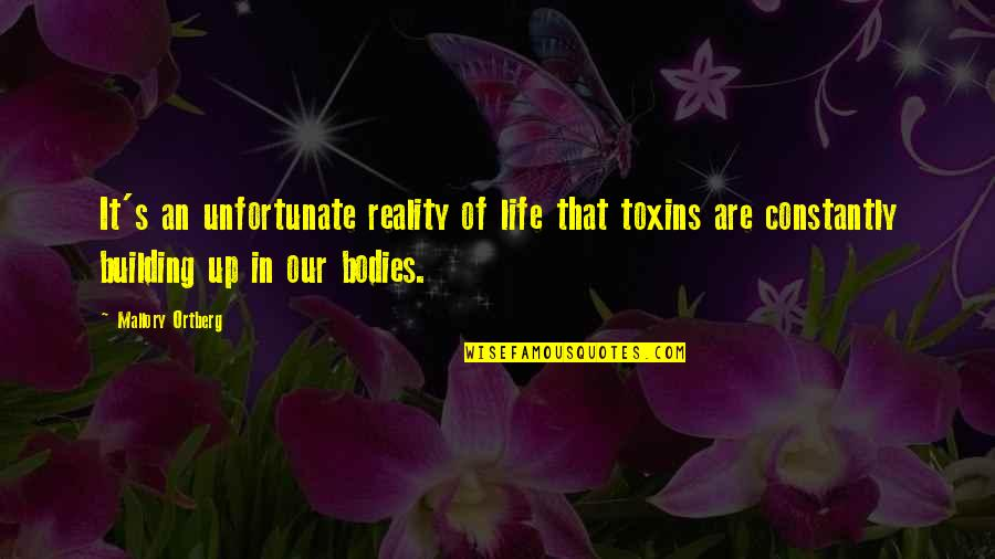 Toxins Quotes By Mallory Ortberg: It's an unfortunate reality of life that toxins