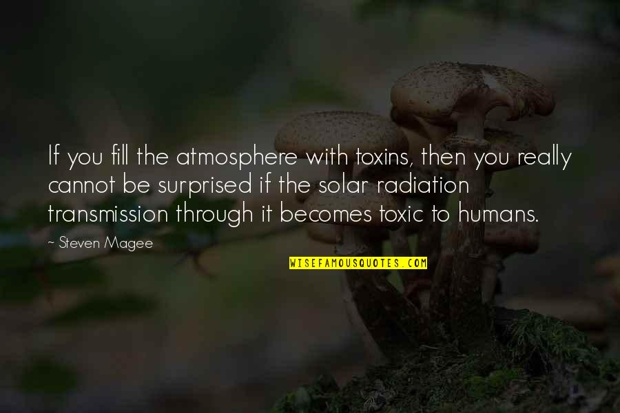 Toxins Quotes By Steven Magee: If you fill the atmosphere with toxins, then