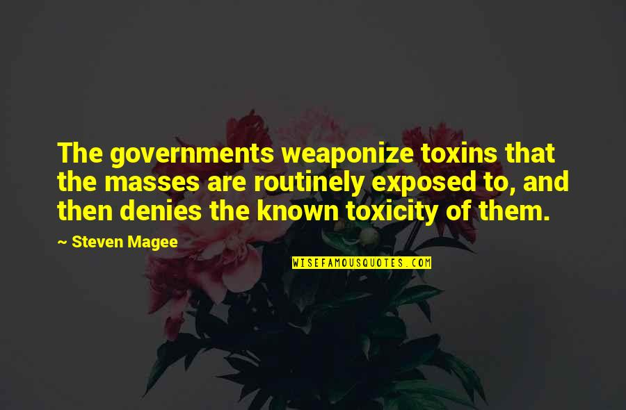 Toxins Quotes By Steven Magee: The governments weaponize toxins that the masses are