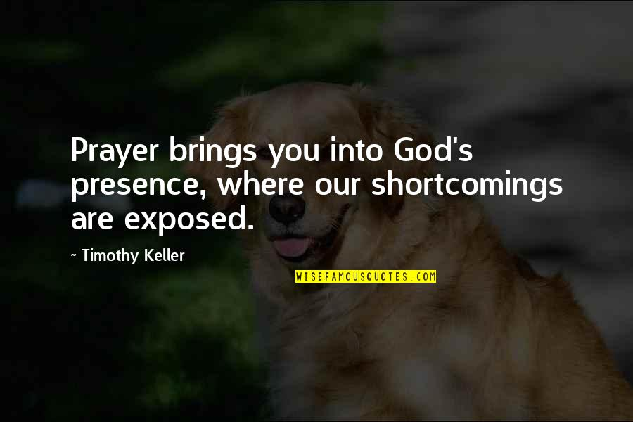 Toys 1992 Quotes By Timothy Keller: Prayer brings you into God's presence, where our