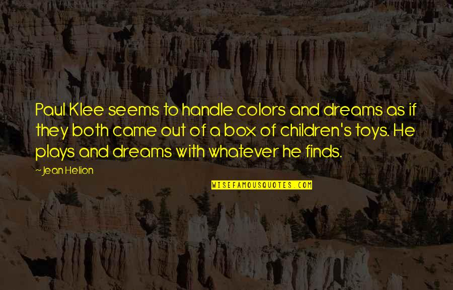 Toys And Children Quotes By Jean Helion: Paul Klee seems to handle colors and dreams