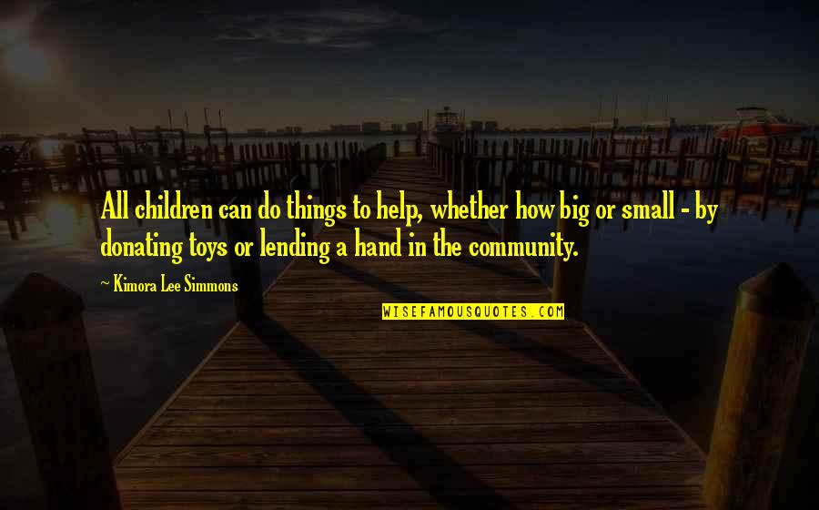 Toys And Children Quotes By Kimora Lee Simmons: All children can do things to help, whether
