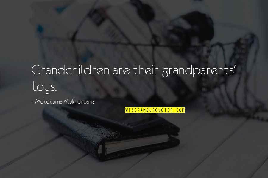 Toys And Children Quotes By Mokokoma Mokhonoana: Grandchildren are their grandparents' toys.