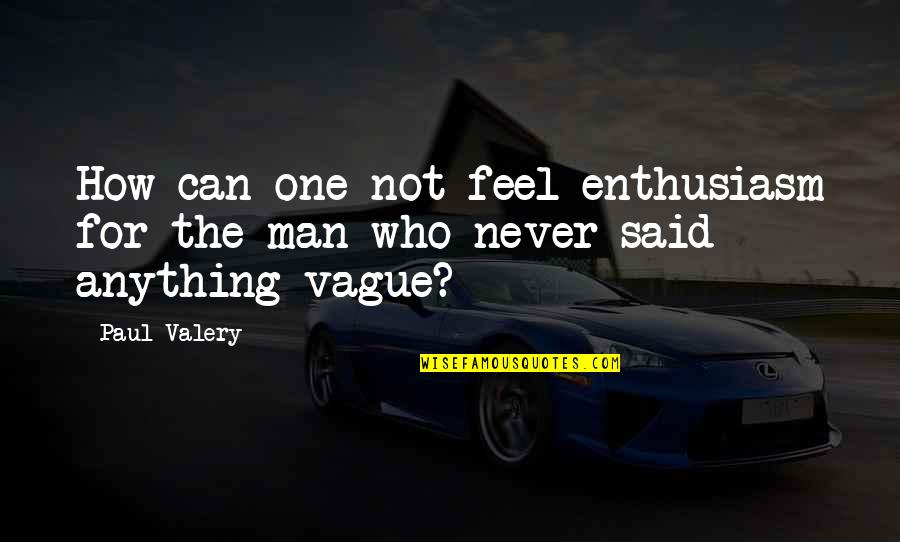 Toys And Children Quotes By Paul Valery: How can one not feel enthusiasm for the