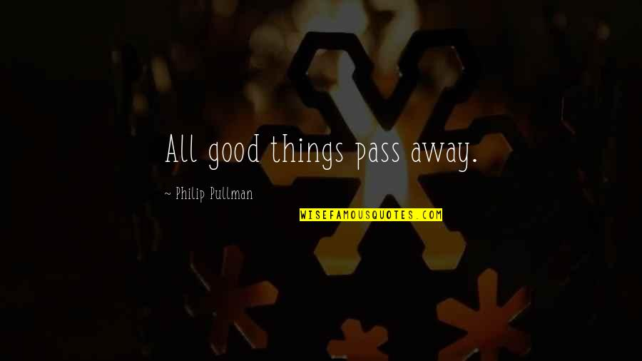 Toys And Children Quotes By Philip Pullman: All good things pass away.