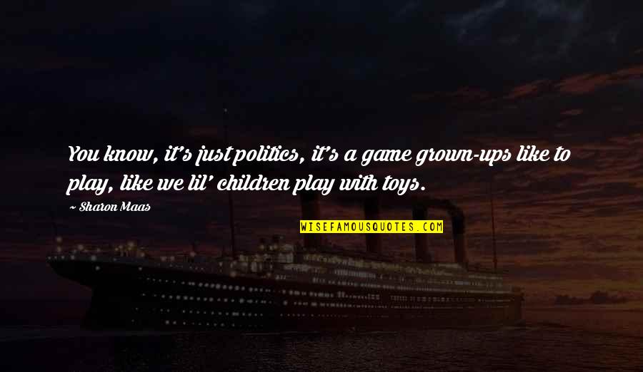 Toys And Children Quotes By Sharon Maas: You know, it's just politics, it's a game