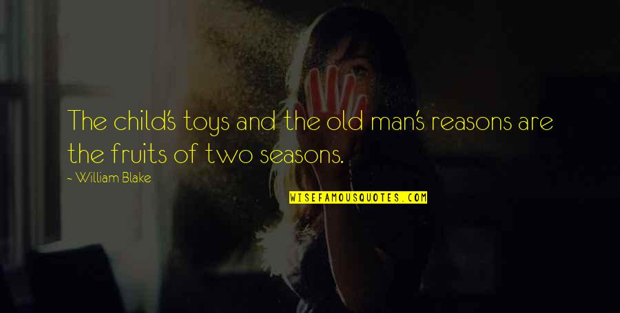 Toys And Children Quotes By William Blake: The child's toys and the old man's reasons