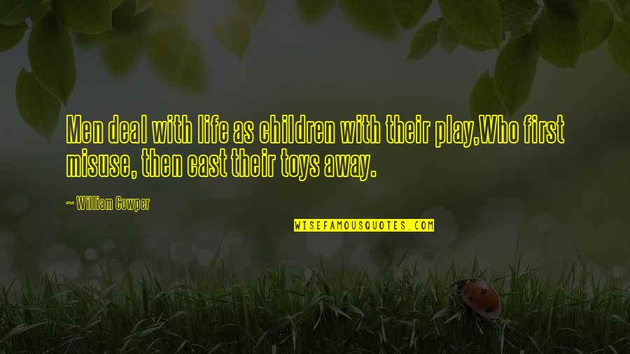 Toys And Children Quotes By William Cowper: Men deal with life as children with their