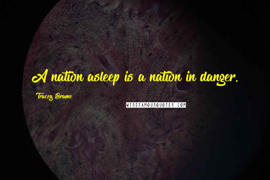Tracey Brame quotes: A nation asleep is a nation in danger.