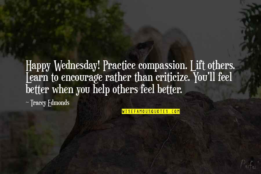 Tracey Edmonds Quotes By Tracey Edmonds: Happy Wednesday! Practice compassion. Lift others. Learn to