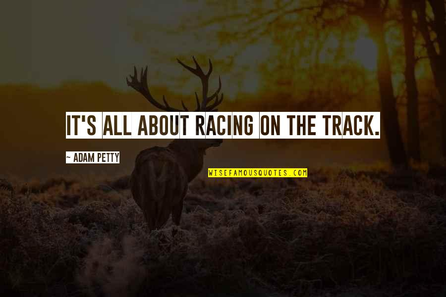 Track Racing Quotes By Adam Petty: It's all about racing on the track.
