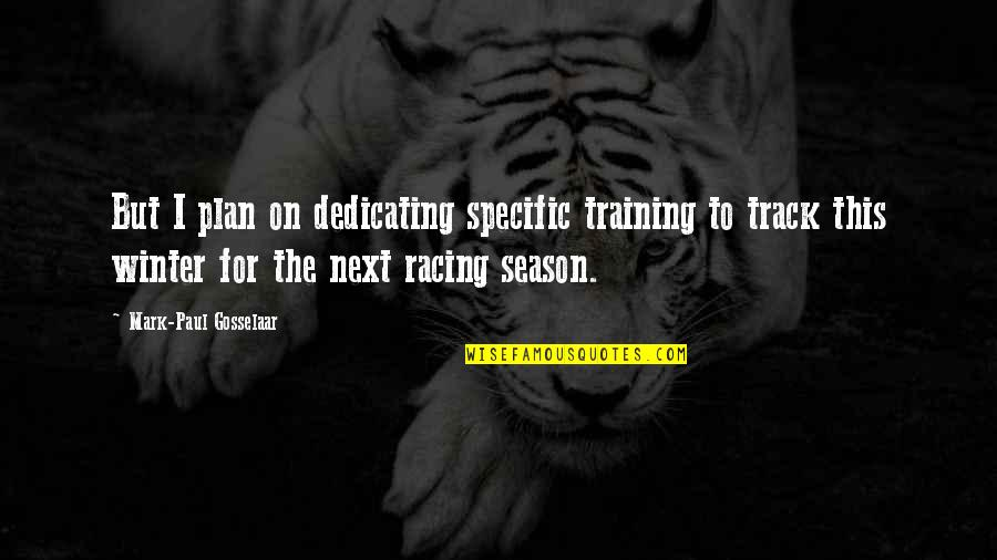 Track Racing Quotes By Mark-Paul Gosselaar: But I plan on dedicating specific training to