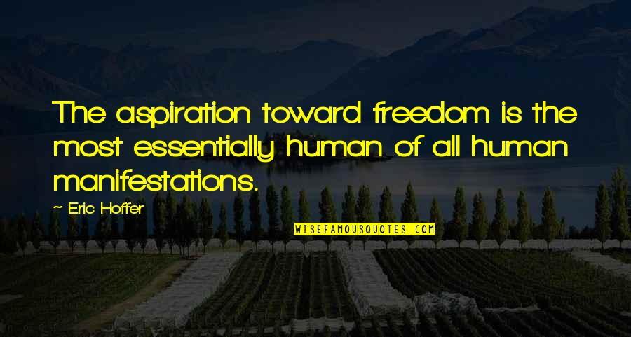 Tracker Installation Quotes By Eric Hoffer: The aspiration toward freedom is the most essentially