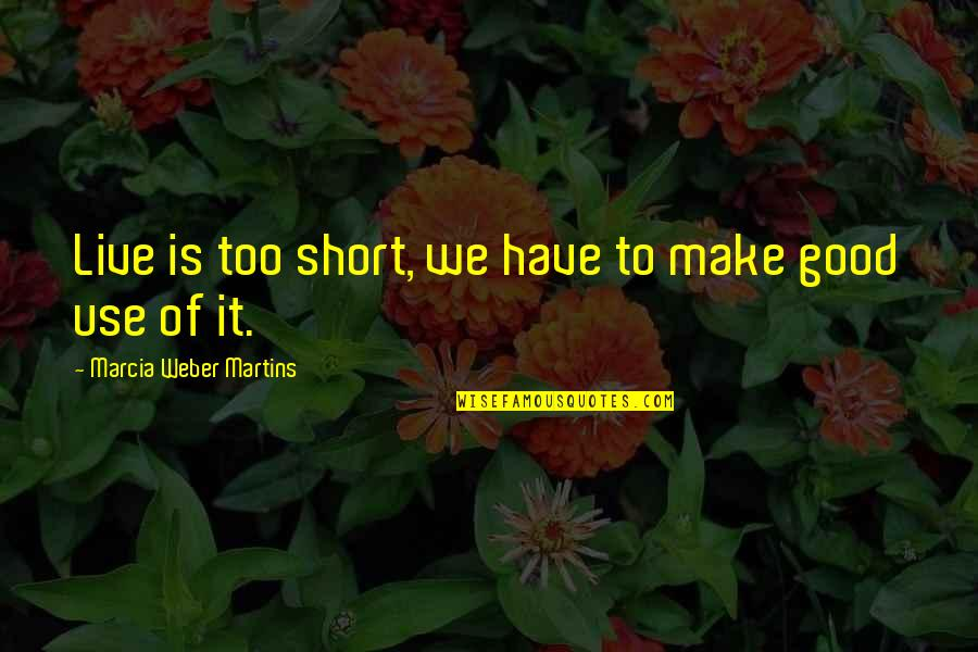 Tracker Jackers Quotes By Marcia Weber Martins: Live is too short, we have to make