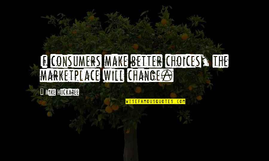 Tracker Jackers Quotes By Mike Huckabee: If consumers make better choices, the marketplace will