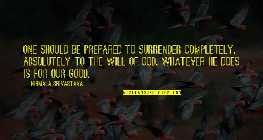 Tracker Jackers Quotes By Nirmala Srivastava: One should be prepared to surrender completely, absolutely