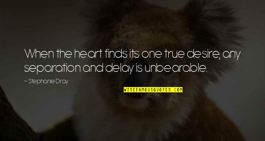 Tracker Jackers Quotes By Stephanie Dray: When the heart finds its one true desire,