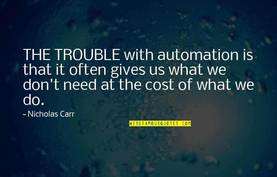 Tracy Jordan Siri Quotes By Nicholas Carr: THE TROUBLE with automation is that it often