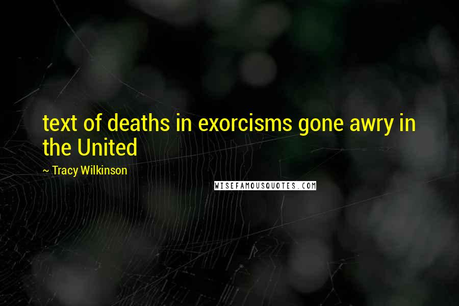 Tracy Wilkinson quotes: text of deaths in exorcisms gone awry in the United