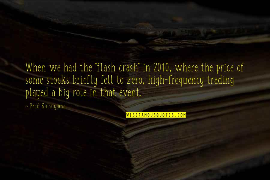 Trading Stocks Quotes By Brad Katsuyama: When we had the 'flash crash' in 2010,