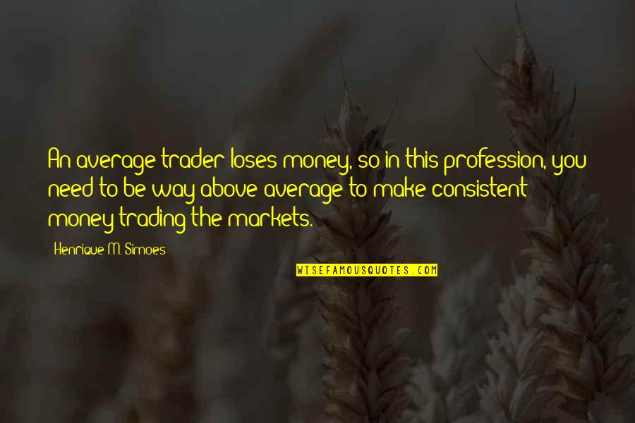 Trading Stocks Quotes By Henrique M. Simoes: An average trader loses money, so in this