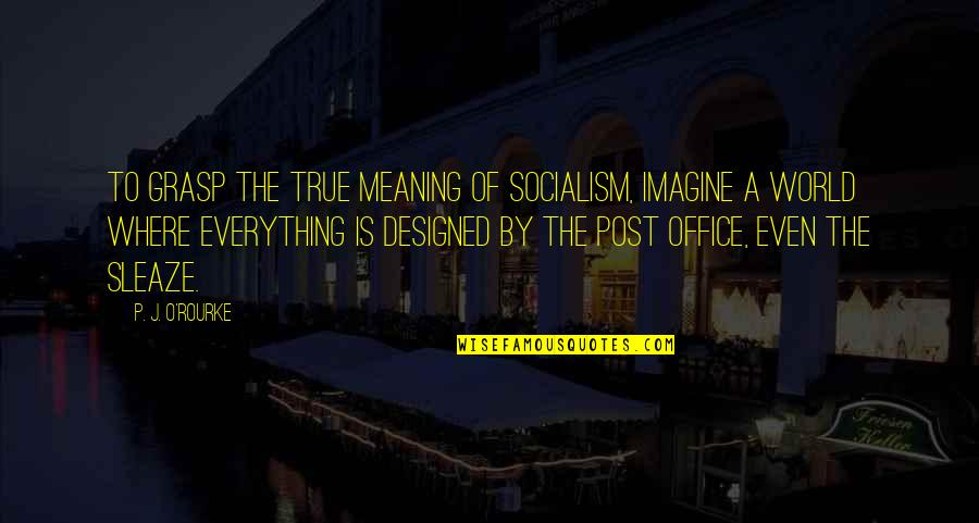 Trading Stocks Quotes By P. J. O'Rourke: To grasp the true meaning of socialism, imagine