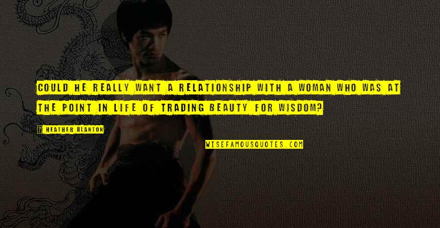 Trading Wisdom Quotes By Heather Blanton: Could he really want a relationship with a