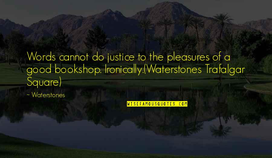 Trafalgar Square Quotes By Waterstones: Words cannot do justice to the pleasures of