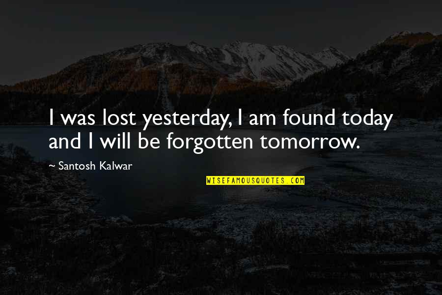 Traffic Cone Quotes By Santosh Kalwar: I was lost yesterday, I am found today