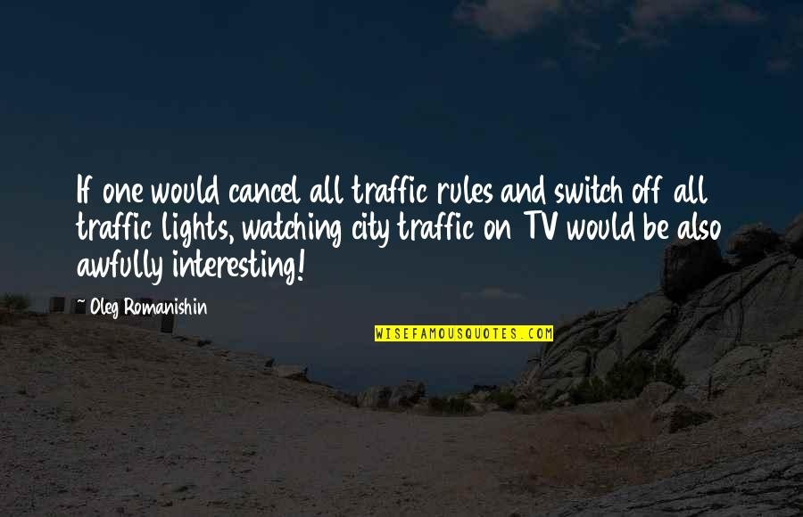 Traffic Rules Quotes By Oleg Romanishin: If one would cancel all traffic rules and