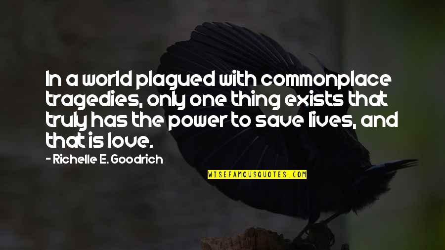 Tragedies And Hope Quotes By Richelle E. Goodrich: In a world plagued with commonplace tragedies, only