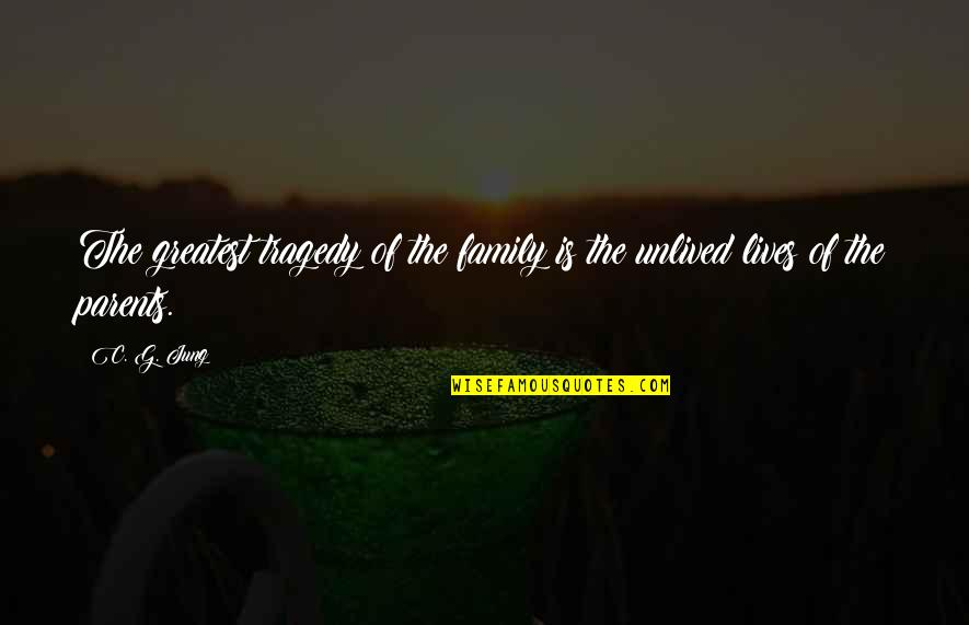 Tragedy And Family Quotes By C. G. Jung: The greatest tragedy of the family is the