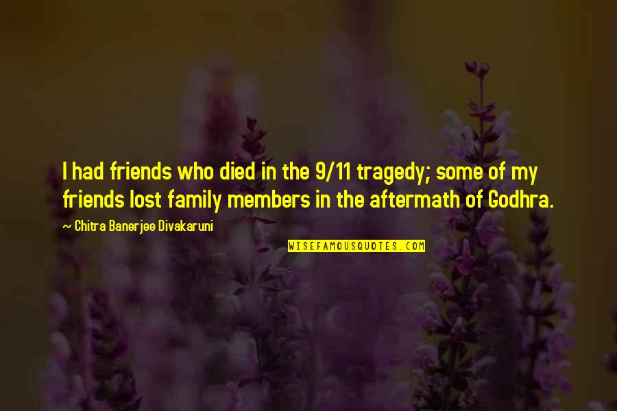 Tragedy And Family Quotes By Chitra Banerjee Divakaruni: I had friends who died in the 9/11