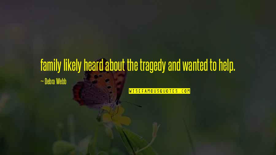 Tragedy And Family Quotes By Debra Webb: family likely heard about the tragedy and wanted