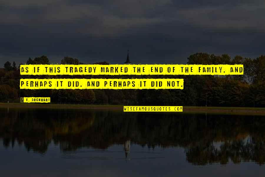 Tragedy And Family Quotes By E. Lockhart: as if this tragedy marked the end of