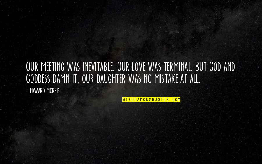 Tragedy And Family Quotes By Edward Morris: Our meeting was inevitable. Our love was terminal.