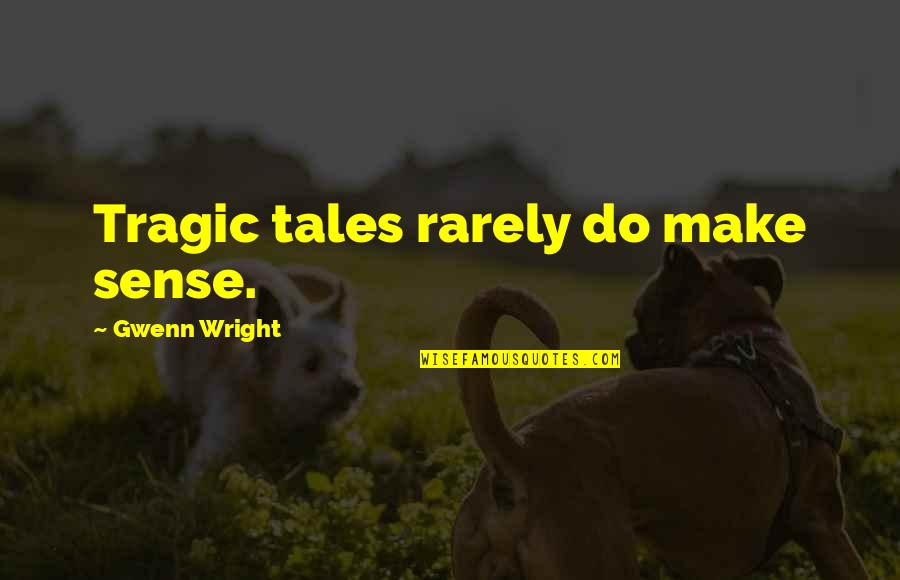 Tragedy And Family Quotes By Gwenn Wright: Tragic tales rarely do make sense.
