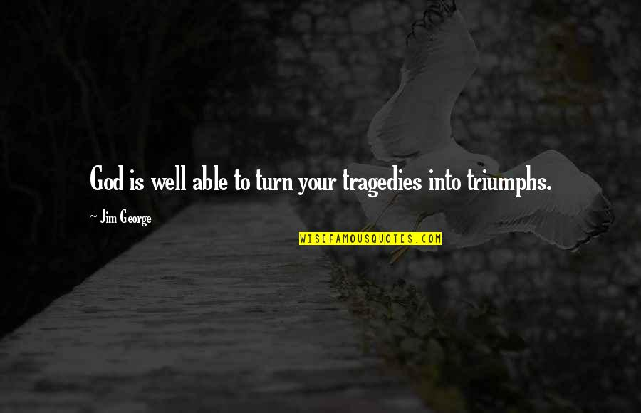 Tragedy And Family Quotes By Jim George: God is well able to turn your tragedies