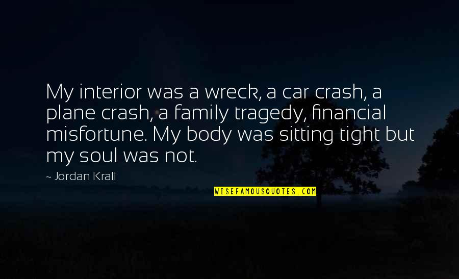 Tragedy And Family Quotes By Jordan Krall: My interior was a wreck, a car crash,