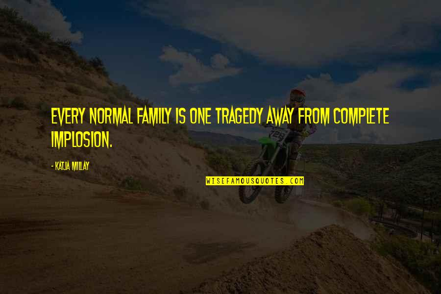 Tragedy And Family Quotes By Katja Millay: Every normal family is one tragedy away from