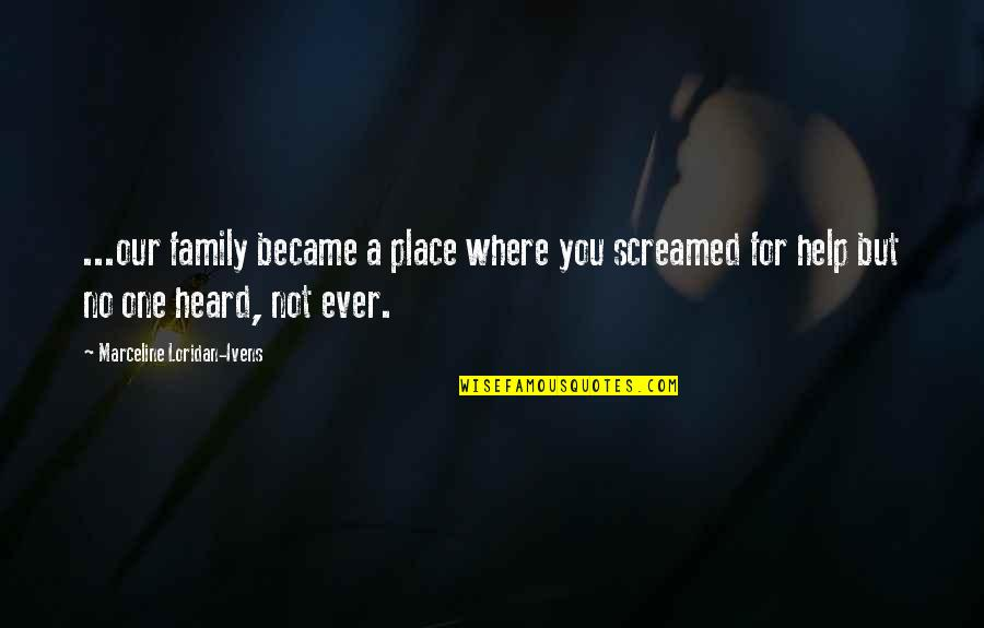 Tragedy And Family Quotes By Marceline Loridan-Ivens: ...our family became a place where you screamed