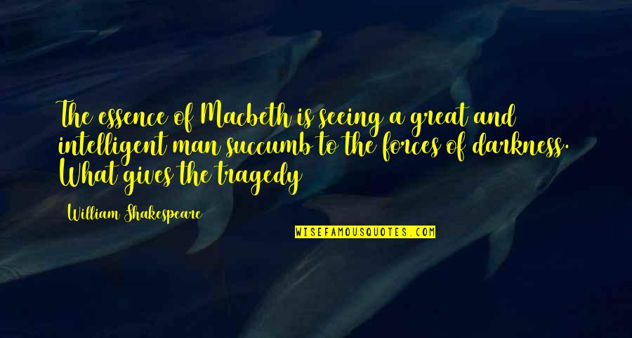 Tragedy In Macbeth Quotes By William Shakespeare: The essence of Macbeth is seeing a great