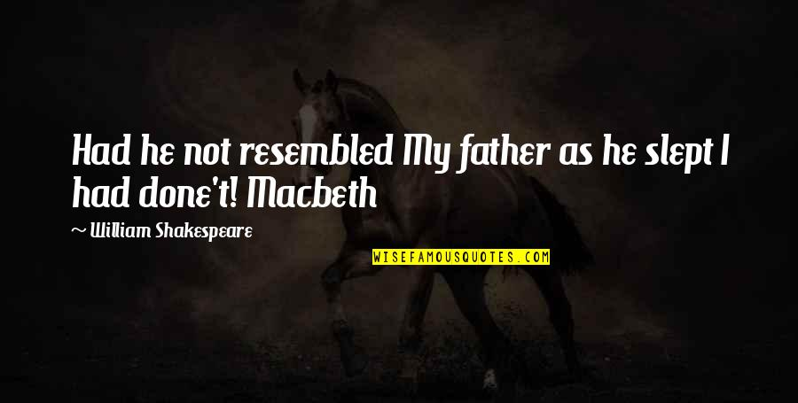Tragedy In Macbeth Quotes By William Shakespeare: Had he not resembled My father as he