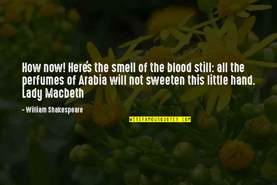 Tragedy In Macbeth Quotes By William Shakespeare: How now! Here's the smell of the blood
