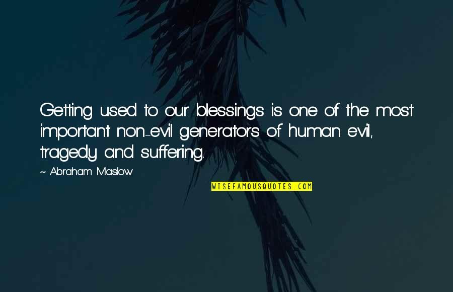 Tragedy'd Quotes By Abraham Maslow: Getting used to our blessings is one of