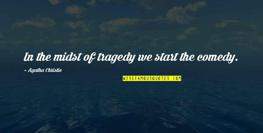 Tragedy'd Quotes By Agatha Christie: In the midst of tragedy we start the