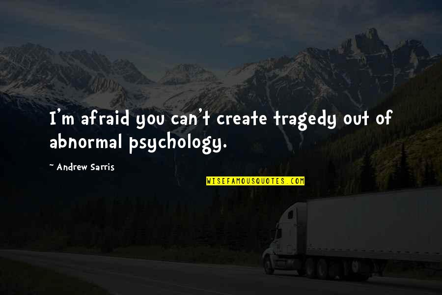 Tragedy'd Quotes By Andrew Sarris: I'm afraid you can't create tragedy out of