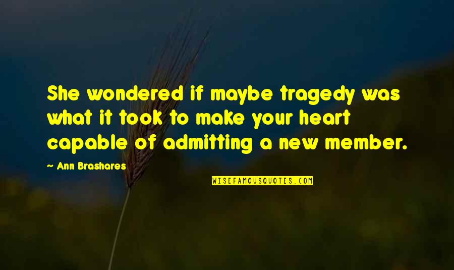 Tragedy'd Quotes By Ann Brashares: She wondered if maybe tragedy was what it