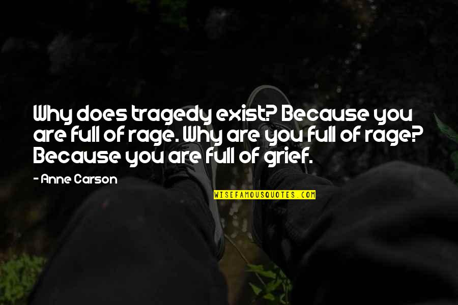 Tragedy'd Quotes By Anne Carson: Why does tragedy exist? Because you are full